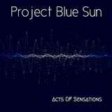 Acts of Sensations by Project Blue Sun mp3 download