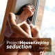 Project Housekeeping Seduction