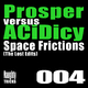 Prosper Vs Acidicy Space Frictions (The Lost Edits)