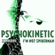 Psychokinetic - I'm Not Spiderman