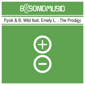 Pysik & B. Wild feat. Emely L. - The Prodigy (B-Sonic Green)