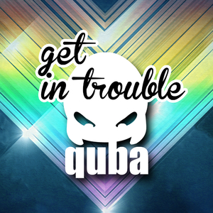 Quba - Get in Trouble (Rolla7)