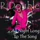 R. Double All Night Long to The Song