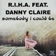 R.I.H.A. feat. Danny Claire - Somebody I Could Be