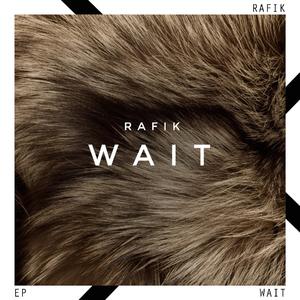 Rafik - Wait EP (Ching Zeng)