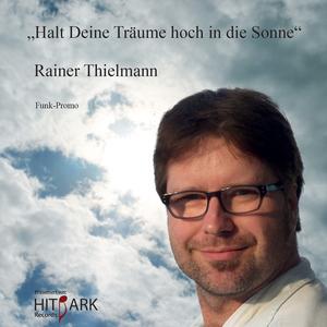 Rainer Thielmann - Halt Deine Träume hoch in die Sonne  (Hitpark Records)