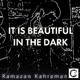 Ramazan Kahraman It Is Beautiful in the Dark