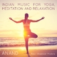 Ravi Shankar Mishra Anand Indian Music for Yoga, Meditation and Relaxation