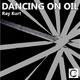 Ray Kurt Dancing on Oil