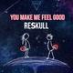 ReSkull You Make Me Feel Good
