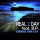 Real 2 Day feat. B.P. - Change Our Life