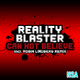 Reality Blaster Can Not Believe