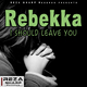 Rebekka I Should Leave You