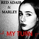 Red Adair & Marley My Turn