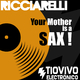 Ricciarelli Your Mother Is a Sax !