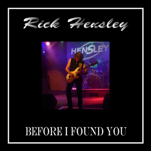 Rick Hensley - Before I Found You (Hensley Music)