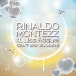 Rinaldo Montezz feat. Lisa Raquel - Can't Say Goodbye(Remixes) (Dmn Records)