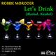 Robbie Moroder Let's Drink (Alcohol, Alcohol)