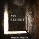 Robert Melter My Secret