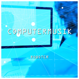 Computermusik by Roboter mp3 download