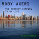 Roby Axers The Perfect Compain to My Life