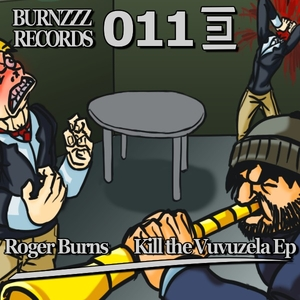 Roger Burns - Kill the Vuvuzela Ep (Burnzzz Records)