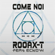 Rooax T feat. Eckow Come noi