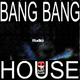 Rudici - Bang Bang House