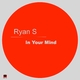 Ryan S - In Your Mind