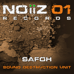 Safoh - Sound Destruction Unit (Noiiz Records)