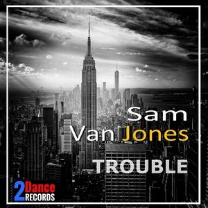 Sam Van Jones - Trouble (2Dance Records)
