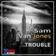 Sam Van Jones - Trouble