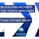 Schuhmacher Vs Tony Brown  That Other Beat