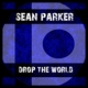 Sean Parker Drop the World