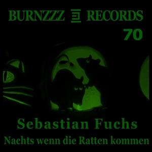 Sebastian Fuchs - Nacht Wenn Die Ratten Kommen (Burnzzz Records)