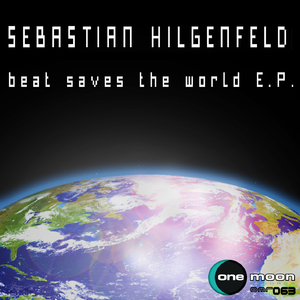 Sebastian Hilgenfeld - Beat Saves the World E.P. (OneMoon Records)