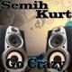 Semih Kurt Go Crazy