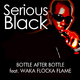 Serious Black feat. Waka Flocka Flame & French Montana Bottle After Bottle