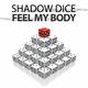 Shadow Dice Feel My Body