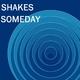 Shakes Someday