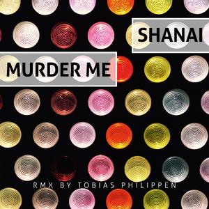 Shanai - Murder Me(Tobias Philippen Remix) (Puuuhh Records)