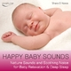Shara el Noras Happy Baby Sounds - Nature Sounds & Soothing Noise for Baby Relaxation & Deep Sleep
