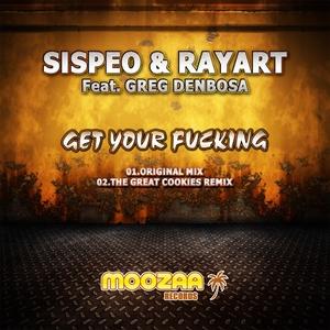 Sispeo & Rayart Feat Greg Denbosa - Get Your Fucking (Moozaa Records)