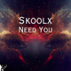 Skoolx Need You