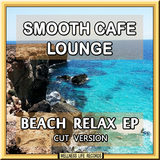 Beach Relax EP(Cut Version) by Smooth Cafe Lounge mp3 download