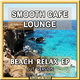 Smooth Cafe Lounge Beach Relax EP(Cut Version)