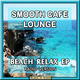 Smooth Cafe Lounge Beach Relax EP(Radio Versions)