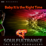 Baby It Is the Right Time by Soulfultrance the Real Producers mp3 download