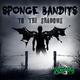 Sponge Bandits To the Shadows