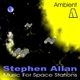 Stephen Allan Ambient: Music for Space Stations